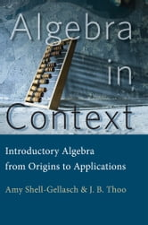 Algebra in Context - Introductory Algebra from Origins to Applications ebook by Amy Shell-Gellasch,John Thoo