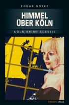 Himmel über Köln ebook by Edgar Noske