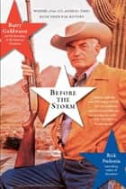 Before the Storm - Barry Goldwater and the Unmaking of the American Consensus eBook by Rick Perlstein