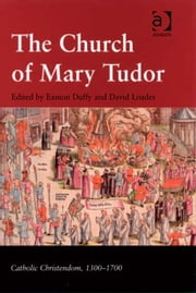 The Church of Mary Tudor ebook by Mr Eamon Duffy,Professor David Loades,Professor Giorgio Caravale,Professor Ralph Keen,Professor J Christopher Warner