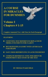 A Course In Miracles For Dummies: Volume 1 -Text Chapters #1-15 ebook by Thomas R Wakechild