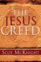 The Jesus Creed: Loving God, Loving Others ebook by Scot McKnight