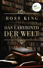 Das Labyrinth der Welt ebook by Ross King