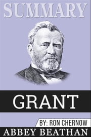 Summary of Grant by Ron Chernow ebook by Abbey Beathan