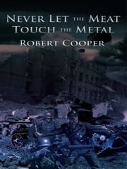 Never Let The Meat Touch The Metal ebook by Robert Cooper