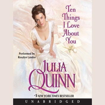Ten Things I Love About You audiobook by Julia Quinn