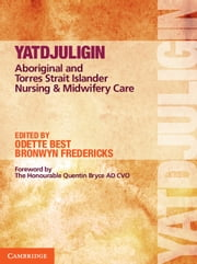 Yatdjuligin - Aboriginal and Torres Strait Islander Nursing and Midwifery Care ebook by Bronwyn Fredericks,Odette Best