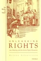 Unleashing Rights - Law, Meaning, and the Animal Rights Movement ebook by Helena Silverstein