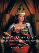 Had the Queen Lived: ebook by Raven A. Nuckols