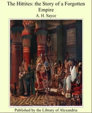 The Hittites: the Story of a Forgotten Empire ebook by A. H. Sayce