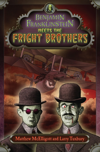 Benjamin Franklinstein Meets the Fright Brothers ebook by Matthew McElligott,Larry David Tuxbury