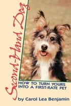 Second-Hand Dog - How to Turn Yours into a First-Rate Pet ebook by Carol Lea Benjamin