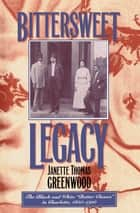 Bittersweet Legacy - The Black and White 'Better Classes' in Charlotte, 1850-1910 ebook by Janette Thomas Greenwood