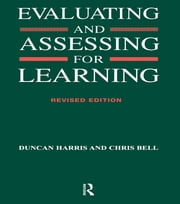 Evaluating and Assessing for Learning ebook by Bell, Chris,Harris, Duncan