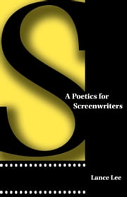 A Poetics for Screenwriters ebook by Lance Lee