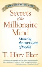 Secrets of the Millionaire Mind - Mastering the Inner Game of Wealth ebook by