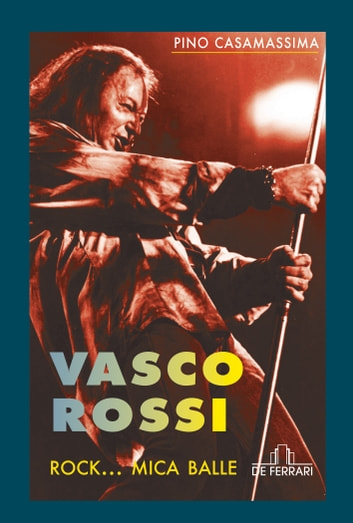 Vasco Rossi - Rock... mica balle ebook by Pino Casamassima