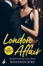 London Affair: An International Love Story - A sexy, thrilling romance 電子書 by Rhyannon Byrd