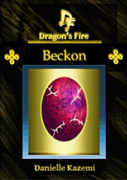 Beckon (#13)(Dragon's Fire) ebook by Danielle Kazemi