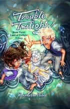 Trouble in Twilight - Book 3 ebook by Charmayne Hafen, Brianna Osaseri, Robin Bolton