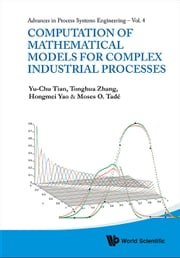 Computation of Mathematical Models for Complex Industrial Processes ebook by Yu-Chu Tian,Tonghua Zhang,Hongmei Yao;Moses O Tadé