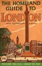The Homeland Guide to London ebook by W. G. Morris