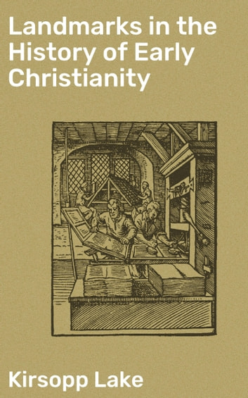 Landmarks in the History of Early Christianity ebook by Kirsopp Lake