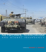 Networks, Terrorism and Global Insurgency ebook by Robert J. Bunker