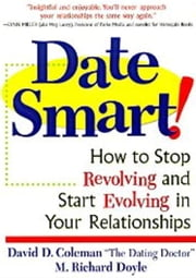 Date Smart! - How to Stop Revolving and Start Evolving in Your Relationships ebook by David D. Coleman,Richard Doyle
