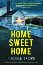 Home Sweet Home - An absolutely gripping and emotional page-turner with a twist ebook by