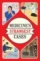 Medicine's Strangest Cases - Extraordinary but true stories from over five centuries of medical history ebook by