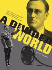 A Divided World: Hollywood Cinema and Emigre Directors in the Era of Roosevelt and Hitler, 1933-1948 ebook by Nick Smedley