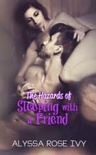 The Hazards of Sleeping with a Friend ebook by Alyssa Rose Ivy