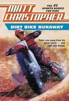 Dirt Bike Runaway ebook by Matt Christopher