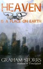 Heaven is a Place on Earth ebook by Graham Storrs