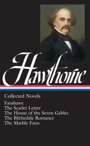 Nathaniel Hawthorne: Collected Novels: Scarlet Letter / House of Seven Gables / Blithedale Romance / Fanshawe / Marble Faun - Library of America #10 ebook by Nathaniel Hawthorne,Millicent Bell