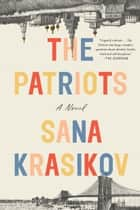 The Patriots - A Novel ebook by Sana Krasikov