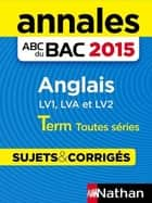 Annales ABC du BAC 2015 Anglais Term Toutes séries ebook by Sylvie Léger, Virginie Plessis