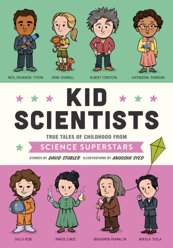 Kid Scientists - True Tales of Childhood from Science Superstars ebook by David Stabler