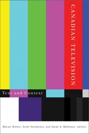 Canadian Television - Text and Context ebook by Marian Bredin,Scott Henderson,Sarah A. Matheson