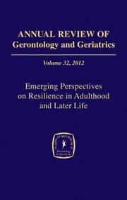 Annual Review of Gerontology and Geriatrics, Volume 32, 2012: Emerging Perspectives on Resilience in Adulthood and Later Life ebook by Bert Hayslip, Jr., PhD,Gregory Smith, PhD