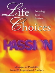 Life Choices - Pursuing Your Passion ebook by Civillico, Humble, Moreo, et al