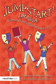 Jumpstart! Drama - Games and Activities for Ages 5-11 ebook by Teresa Cremin,Roger McDonald,Emma Goff,Louise Blakemore