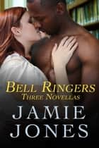 Bell Ringers - three novellas ebook by Jamie Jones