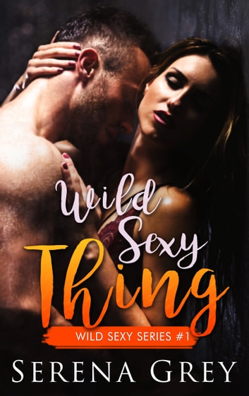 Wild Sexy Thing ebook by Serena Grey