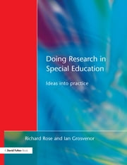 Doing Research in Special Education - Ideas into Practice ebook by Richard Rose,Ian Grosvenor