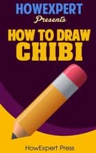 How To Draw Chibi ebook by HowExpert