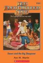 The Baby-Sitters Club #44: Dawn and the Big Sleepover ebook by Ann M. Martin