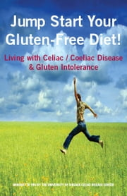Jump Start Your Gluten-Free Diet! - Living with Celiac / Coeliac Disease & Gluten Intolerance ebook by Stefano Guandalini MD,Lara Field MS RD CSP LDN,Carol Shilson,Ronit Rose,Sueson Vess,Kim Koeller