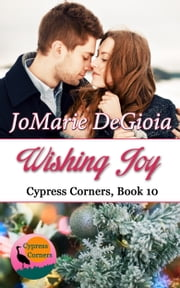 Wishing Joy - Cypress Corners Book 10 ebook by JoMarie DeGioia